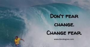 Dont Fear Change dan skognes motivation blogger speaker teacher trainer coach educator